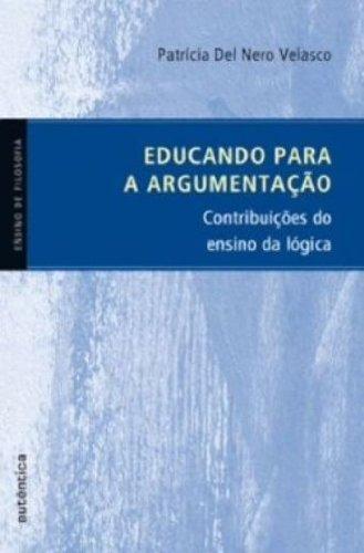 Educando para a argumentação - Contribuições do ensino da lógica, livro de Patrícia Del Nero Velasco