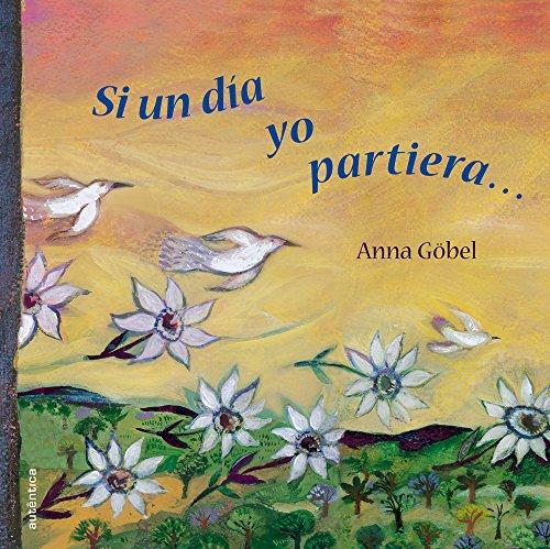 Si un Día Yo Partiera..., livro de Anna Gõbel