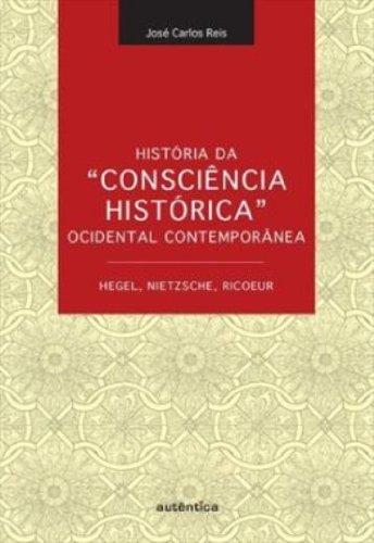 """História da """"Consciência Histórica"""" Ocidental Contemporânea - Hegel, Nietzsche, Ricoeur, livro de José Carlos Reis"""