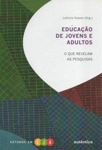 Educação de jovens e adultos - O que revelam as pesquisas, livro de Leôncio Soares (Orgs.)