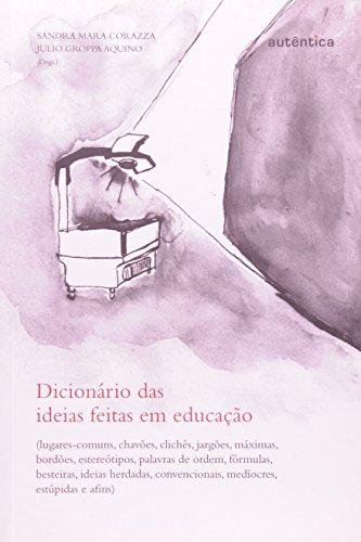 Dicionário das Ideias Feitas em Educação, livro de Julio Groppa Aquino, Sandra Mara Corazza