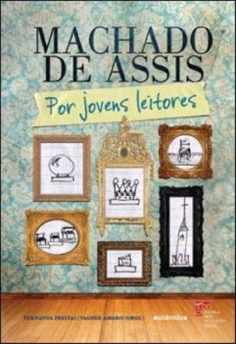 Machado De Assis. Por Jovens Leitores, livro de Fernanda Freitas, Vagner Amaro