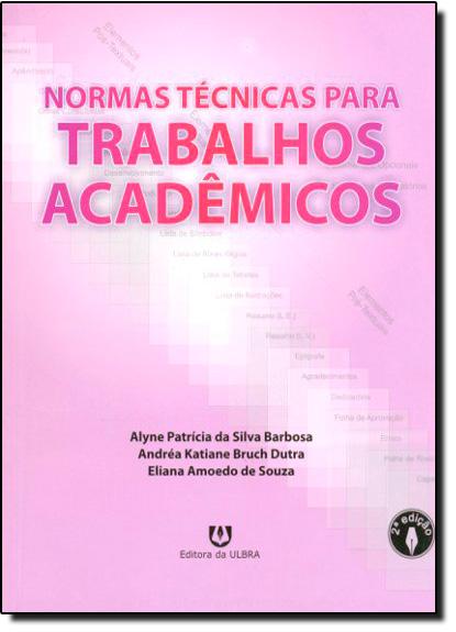 Normas Técnicas para Trabalhos Acadêmicos, livro de Eliana Amoedo de Souza | Andréa Katiane Bruch Dutra