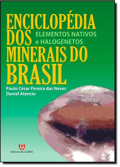 Enciclopédia dos Minerais do Brasil: Elementos Nativos e Halogenetos, livro de Paulo César Pereira das Neves