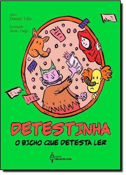 Detestinha: o Bicho Que Detesta Ler, livro de Demitri Túlio
