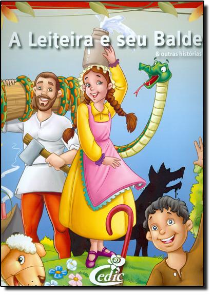 LEITEIRA E SEU BALDE, A - COLEÇAO MEUS CLASSICOS FAVORITOS, livro de Editora Cedic