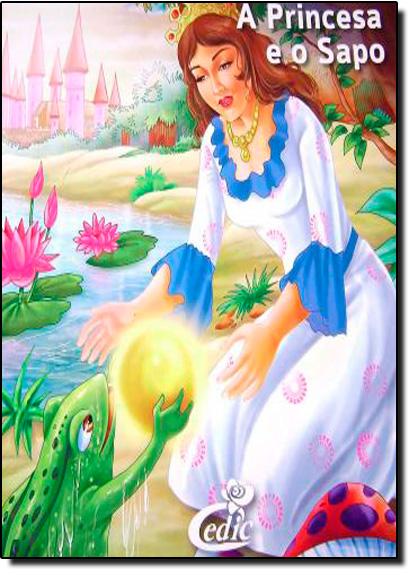 Princesa e o Sapo, A - Coleção Meus Clássicos Favoritos, livro de Editora Cedic