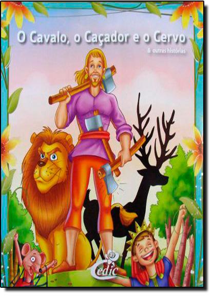 Cavalo, o Caçador e o Cervo:,O - Coleção Meus Clássicos Favoritos, livro de Editora Cedic