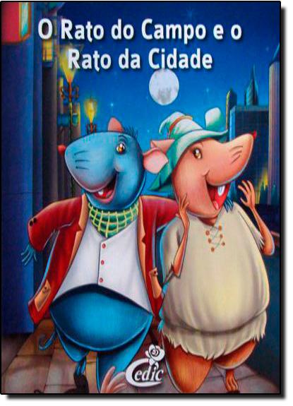 RATO DO CAMPO E O RATO DA CIDADE, O - COLEÇÃO MEUS CLÁSSICOS FAVORITOS, livro de Editora Cedic