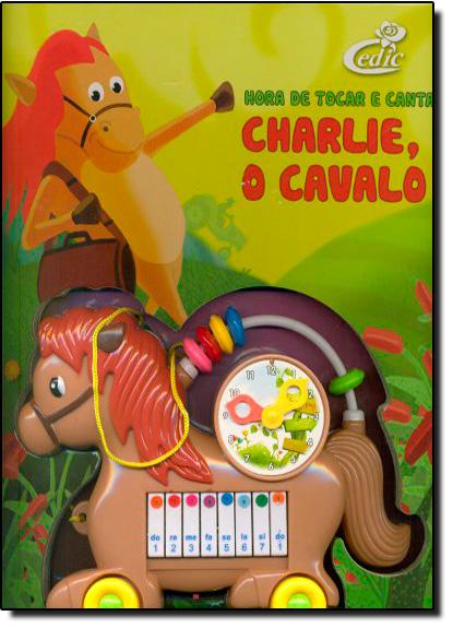 Hora de Tocar e Cantar com: Charlie, o Cavalo, livro de Editora Cedic
