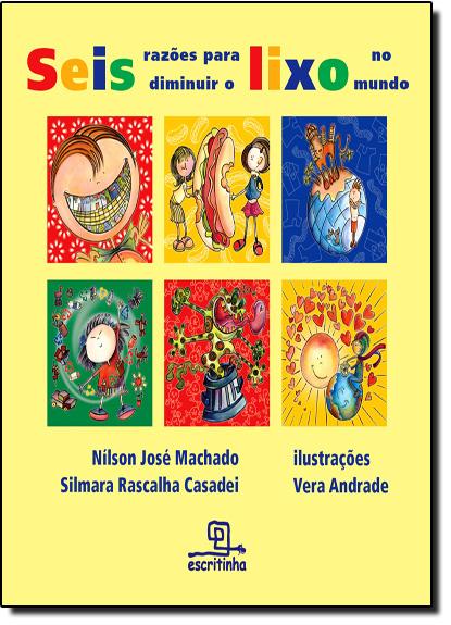 Seis Razões Para Diminuir o Lixo no Mundo, livro de Nílson José Machado