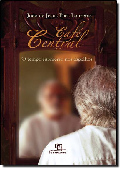 Café Central: O Tempo Submerso nos Espelhos, livro de José de Jesus Paes Loureiro