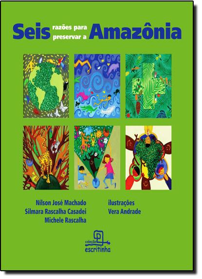 Seis Razões Para Preservar a Amazônia, livro de Nílson José Machado