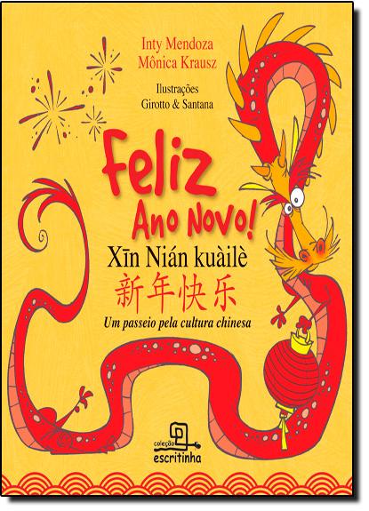 Feliz Ano Novo!: Um Passeio Pela Cultura Chinesa, livro de Inty Mendoza