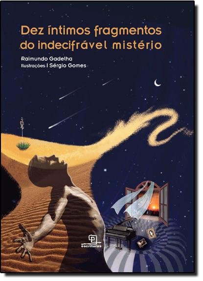 Dez Íntimos Fragmentos do Indecifrável Mistério, livro de Raimundo Gadelha