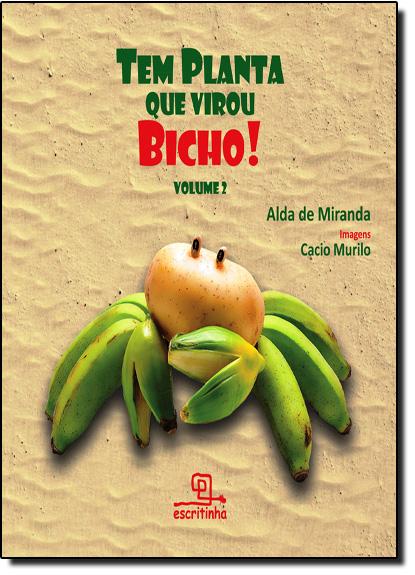 Tem Planta Que Virou Bicho! - Vol.2, livro de Alda de Miranda
