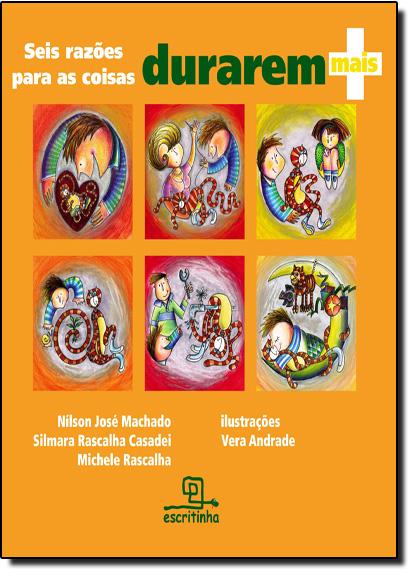 Seis Razões Para as Coisas Durarem Mais, livro de Nílson José Machado
