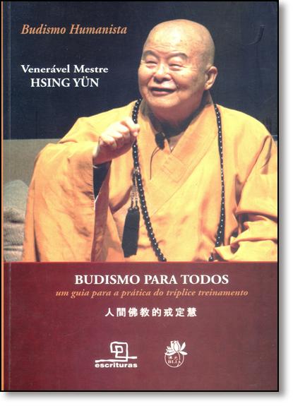 Budismo Para Todos: Um Guia Para a Prática do Tríplice Treinamento - Série Budismo Humanista, livro de Venerável Mestre Hsing Yün