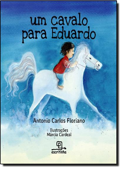 Cavalo Para Eduardo, Um, livro de Antonio Carlos Floriano