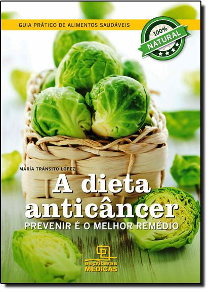 Dieta Anticâncer, A: Prevenir É o Melhor Remédio, livro de María Tránsito López