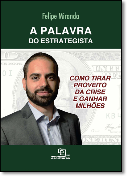 Palavra do Estrategista, A: Como Tirar Proveito da Crise e Ganhar Milhões, livro de Felipe Miranda
