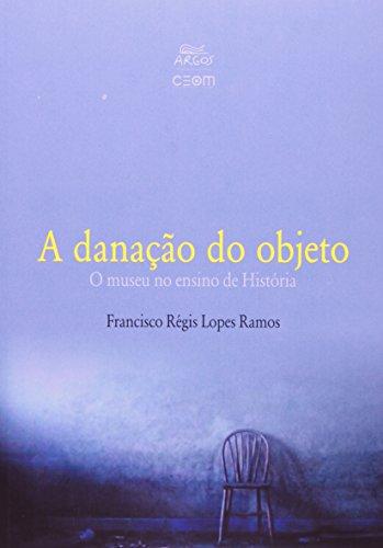 Danação do objeto: o museu no ensino de História, A, livro de Francisco Régis Lopes Ramos