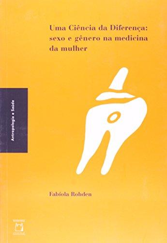 Uma Ciencia Da Diferença - Sexo E Genero Na Medicina Da Mulher, livro de Fabiola Rohden