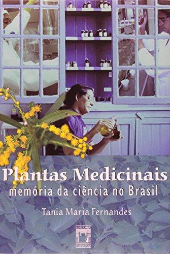 Plantas Medicinais. Memória da Ciência no Brasil, livro de Tania Maria Dias Fernandes