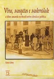 Vírus, mosquitos e modernidade - A febre amarela no Brasil entre ciência e política, livro de Ilana Löwy