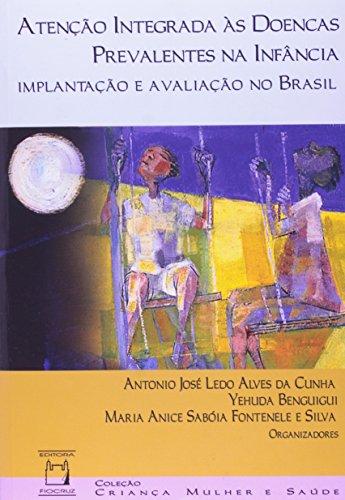 Atenção Integrada às Doenças Prevalentes , livro de Antonio José Ledo Alves da Cunha, Yehuda Benguigui e Maria Anice Sabóia Fontenele e Silva (orgs.)