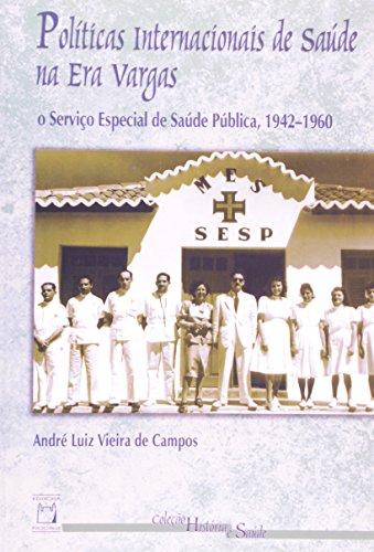 Políticas Internacionais de Saúde na Era Vargas, livro de André Luiz Vieira de Campos