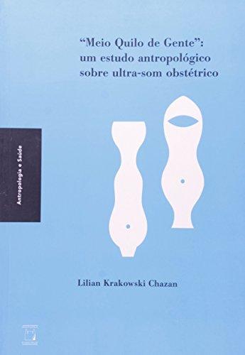 Meio quilo de gente. Um estudo antropológico sobre ultra-som obstétrico, livro de Lilian Krakowski Chazan
