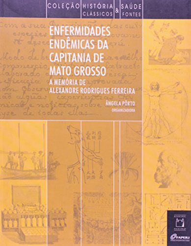 Enfermidades Endêmicas da Capitania de Mato Grosso, livro de Ângela Pôrto (org.)