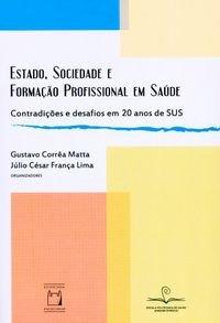 Estado, Sociedade e Formação Profissional em Saúde, livro de Gustavo Corrêa Matta e Júlio César França Lima (orgs.)