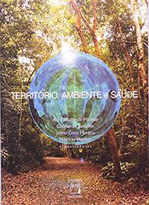 Território, Ambiente e Saúde, livro de Ary Carvalho de Miranda, Christovam Barcellos, Josino Costa Moreira e Maurício Monken (orgs.)