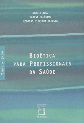 Bioética para Profissionais de Saúde, livro de Sérgio Rego, Marisa Palácios e Rodrigo Siqueira Batista
