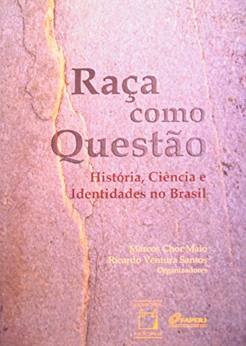 Raça Como Questão: história, livro de Marcos Chor Maior e Ricardo Ventura Santos (orgs.)