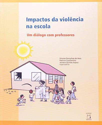 Impactos Da Violencia Na Escola - Um Dialogo Com Professores, livro de Patricia Constantino, Joviana Quintes Avanci, Simone Gonçalves de Assis
