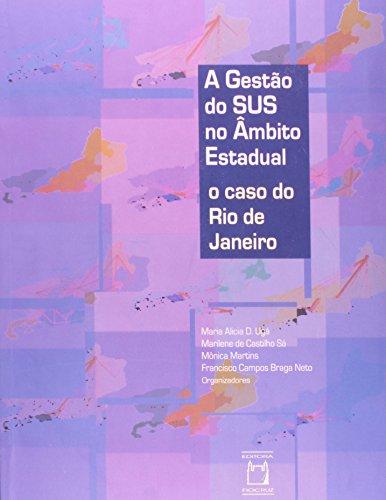 Gestão do SUS no Âmbito Estadual, livro de Maria Alicia D. Ugá, Marilene de Castilho Sá, Mônica Martins e Francisco Campos Braga Neto (orgs.)