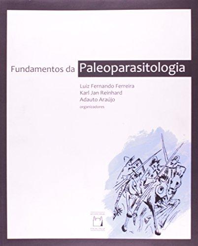 Fundamentos da Paleoparasitologia, livro de Luiz Fernando Ferreira, Karl Jan Reinhard e Adauto Araújo (orgs.)