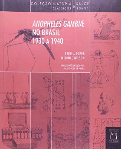 Anopheles gambiae no Brasil - 1930 a 1940, livro de Fred L. Soper e D. Bruce Wilson | Sergio Goes de Paula (org.)