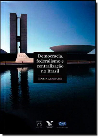 Democracia, Federalismo e Centralização no Brasil, livro de Marta Arretche