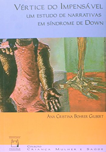Vertice Do Impensavel - Um Estudo De Narrativas Em Sindrome De Down, livro de Ana Cristina Bohrer Gilbert