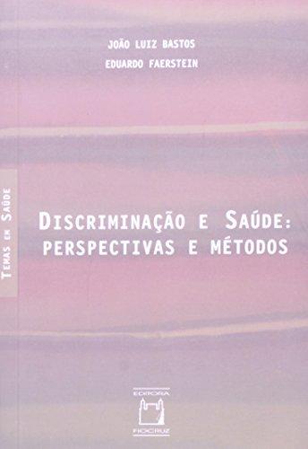 Discriminação e Saúde: Perspectivas e Métodos, livro de Jão Luiz Bastos e Eduardo Faerstein