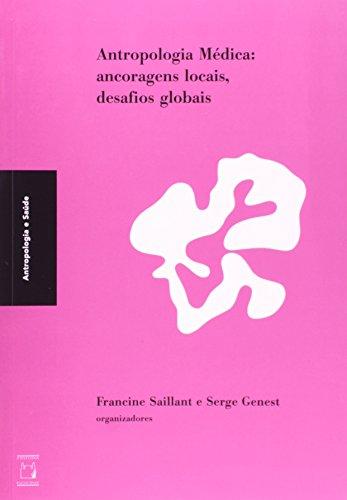 Antropologia Médica: ancoragens locais, desafios globais, livro de Francine Saillant e Serge Genest