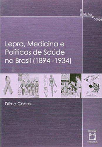 Lepra, Medicina e Politicas de Saúde no Brasil (1894-1934), livro de Dilma Cabral