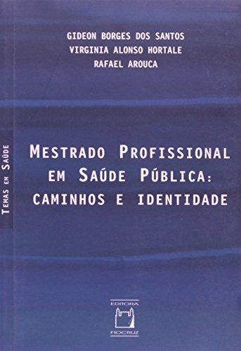 Mestrado Profissional em Saúde Pública: caminhos e identidade, livro de Gideon Borges dos Santos, Virginia Alonso Hortale e Rafael Arouca