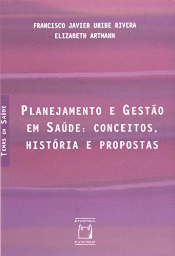 Planejamento e Gestão em Saúde: conceitos, história e propostas, livro de Francisco Javier Uribe Rivera e Elizabeth Artmanm