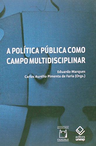 Política Pública como campo multidisciplinar, A, livro de Eduardo Marques e Carlos Aurélio Pimenta de Faria