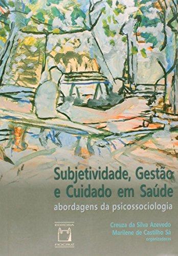 Subjetividade, Gestão e Cuidado em Saúde, livro de Creuza da Silva Azevedo e Marilene de Castilho Sá